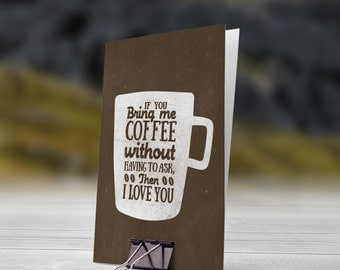If You Bring Me Coffee Without Having To Ask Then I Love You 5x7 inch Folded Greeting Card - GC1010