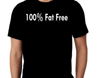 100% Fat Free Humor Custom Tshirt Small - 4XL Free Shipping