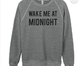 WAKE ME at MIDNIGHT, eco fleece sweatshirt ,new years eve, fitness, yoga, pilates, workout, gym