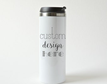 Stainless Steel Travel Mug * Stainless Steel Tumbler * Custom Travel Mug * Custom Coffee Mug * Personalized Mug * Double Wall travel mug