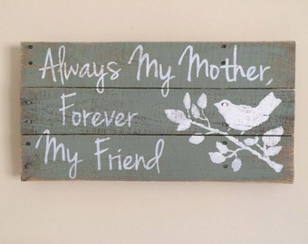 Gift for Mom / Mother's Day Gift / Mom Pallet Sign / Gift for Grandma / Mom Sign / Mother Gift / Always My Mother Forever My Friend Sign
