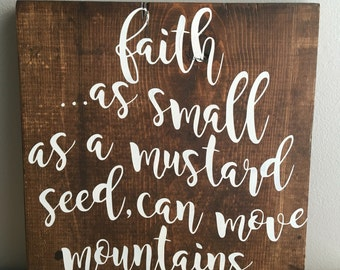 Matthew 17 20 - Faith as small as a mustard seed - wood sign - inspirational - bible verse