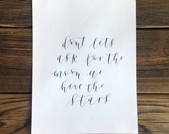 Don't lets ask for the moon // Calligraphy Print
