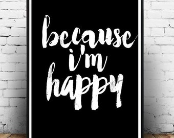 Digital Print, Because Im Happy, Printable Wall Art, Typography Print, Wall Print,  Modern Wall Art, Instant download