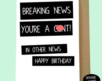 A Rude, Insulting Birthday Card for your friend or loved one. Adult Birthday Card, Rude Card. C*nt Card. Blank Inside.