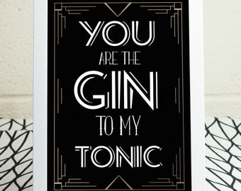 You are the Gin to my Tonic Art Deco Print