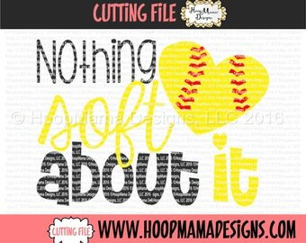Nothing Soft About It - Softball SVG DXF EPS and png Files for Cutting Machines Cameo or Cricut