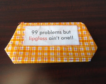 Makeup Bag - 99 problems but lipgloss ain't one!!