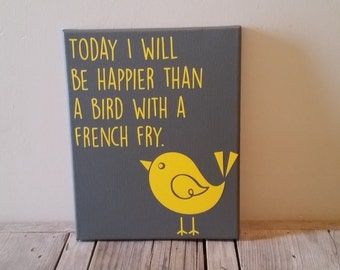 Today I will be happier than a bird with a french fry. Canvas Decor