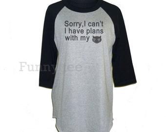 Meow Sorry,I can't I have plans with my cat shirt raglan sleeve **3/4 sleeve shirt **Men women sweatshirts size S M L XL XXL