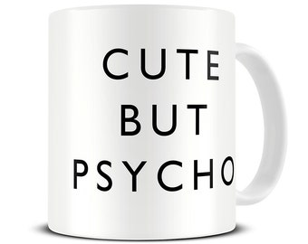 Cute But Psycho Coffee Mug - Girlfriend Gift - Funny Mug - Gift for Sister - Best Friend Gift - MG410