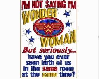 I MIGHT be WONDER Woman embroidery design for machine... for all those Wonder Women in your life! Embroidery 5x7 design multiple format