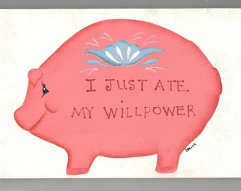 Funny diet sign  Pig with saying I just ate my willpower.  Cute pink pig wall hanging for dieters.