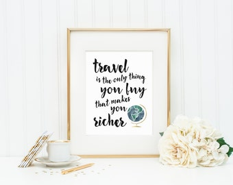 Travel is the Only Thing You Buy That Makes You Richer | Typography Quote Art Print | 8x10 Digital Printable
