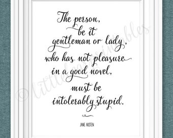 Printable quote, Jane Austen quote, The person...who has not pleasure in a good novel, must be intolerably stupid, book lover printable