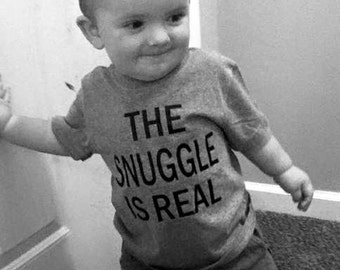 The SNUGGLE IS REAL onesie or tee! pick colors