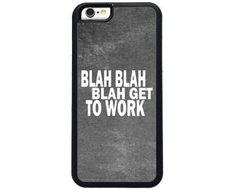 Blah Blah Blah Get To Work Phone Case