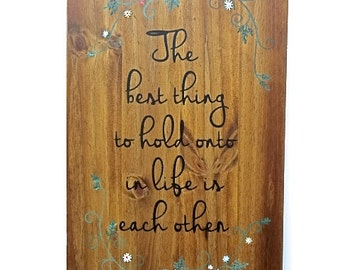 "READY TO SHIP - Custom Hand Painted Wood Sign - ""The Best Thing To Hold Onto In Life Is Each Other"" - Beautiful Wedding/Anniversary Gift"