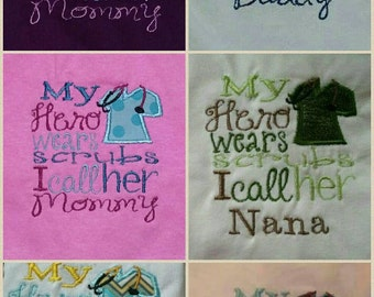 FREE SHIPPING, Custom Embroidered Shirt to Support Nurses / My Hero Wears Scrubs, I Call Her Mommy, Him Daddy / Any family member you need!