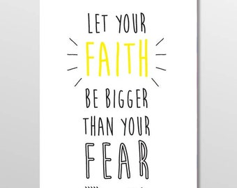 Let Your Faith Be Bigger Than Your Fears //  home decor print  // Faith Quote