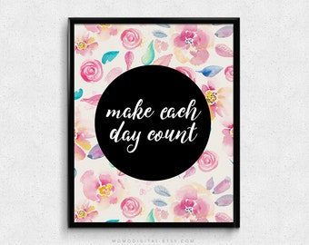 SALE -  Make Each Day Count, Modern Calligraphy, Shabby Chic BOHO Print, Floral Watercolor, Nature Poster, Nursery, Black Circle