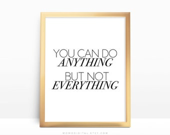 SALE -  You Can Do Anything But Not Everything, Famous Quote Saying, Typographic Print, Black White Modernism, Dorm, Motivation
