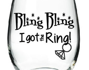 Engagement Gift- Wine Glass- Stemless Wine Glass- Bling Bling I got the Ring- Bride to Be Gift- Wedding Gift- Engagement Gift- Bridal Shower