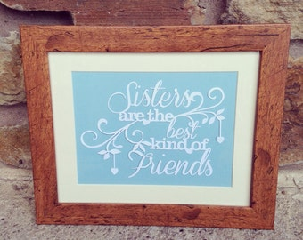 Sisters are the best kind of Friends Framed Papercut
