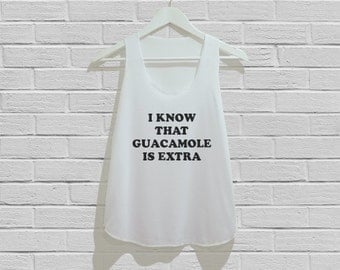 I know That Guacamole is extra Tank Top Women Tank Top Tunic TShirt T Shirt Singlet - Size S M L