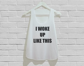 I Woke Up Like This Tank Top Women Tank Top Tunic TShirt T Shirt Singlet - Size S M L