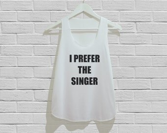 I Prefer The Singer Tank Top Women Tank Top Tunic TShirt T Shirt Singlet - Size S M L