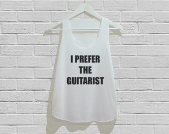 I Prefer The Guitarist Tank Top Women Tank Top Tunic TShirt T Shirt Singlet - Size S M L