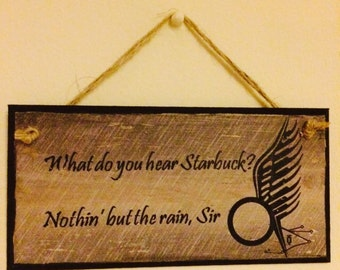 """Handmade ~ """"What do you hear Starbuck?"""" """"Nothin' but the rain, sir"""" ~ Wall Plaque"""
