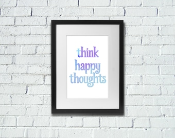Think Happy Thoughts | Positive | Inspirational Art Print | A4 | 8x10 Print | Room Decor Gift