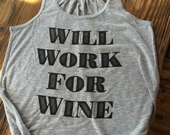 Women's Tank- Will Work For Wine