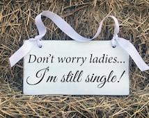 Don't worry ladies I'm still single Sign, Ring Bearer Sign, Flower Girl Sign,  Wedding Decor, Rustic Wedding, Wedding Decorations, Cute Sign