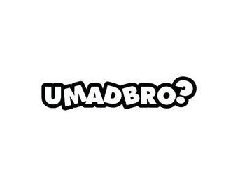 U Mad Bro? Decal / Sticker, Wall Decal, Vinyl Lettering, Sticky Words, Funny, Gift for Guys, Car Decal, Car Sticker