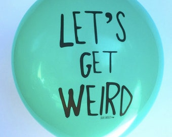 Let's Get Weird Balloon