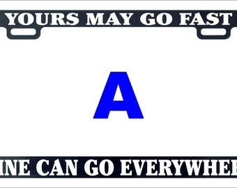 Yours can go fast mine can go everywhere 4x4 off road funny humor license plate frame holder tag