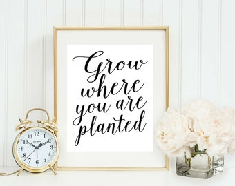 Grow Where You Are Planted Print - Printable Quote Art - Home Office Sign Wall Art - Gallery Wall Decor - Motivational Print - Family Quote