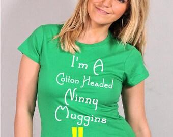 I'm A Cotton Headed Ninny Muggins Elf Tshirt S M L XL XXL