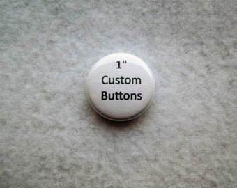 """Custom 1"""" Buttons! - Choose Amount! - MAGNET or PIN"""