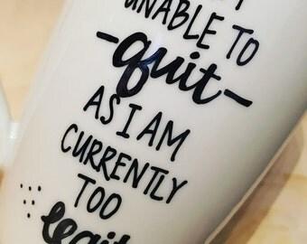 I Am Unable to Quit as I am Currently Too Legit- Too Quit- Funny Mug- Custom Mug- Boss Lady- Girl Boss- Funny Mug Gift- Custom Quote Mug