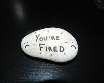 You're Fired Personalised Mediterranean Pebble