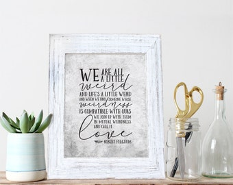 Instant Download, We Are All A Little Weird, 8x10 Print, Life is Weird,Mutual Weirdness, Compatible, Love, Typography, quote