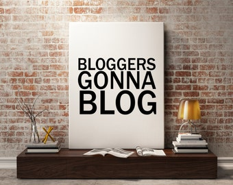 "PRINTABLE Art ""Bloggers Gonna Blog"" Typography Art Print Print Blog Art Print Blog Wall Art Black and White Blogger Art INSTANT DOWNLOAD"