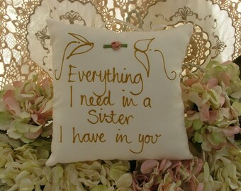 Hand painted pillow - Everything I need in a sister I have in you