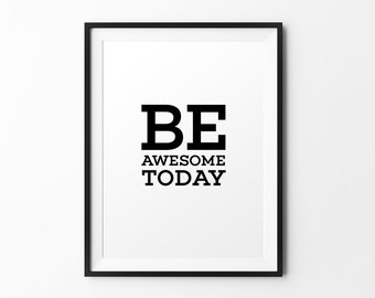 Be awesome today - quote print black white typography print inspirational print typography poster motivational print wall decal art
