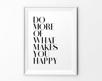 Do more of what makes you happy - quote print black white typography inspirational print typography poster motivational print wall decal art
