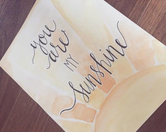 You Are My Sunshine- Watercolor and Hand Lettering